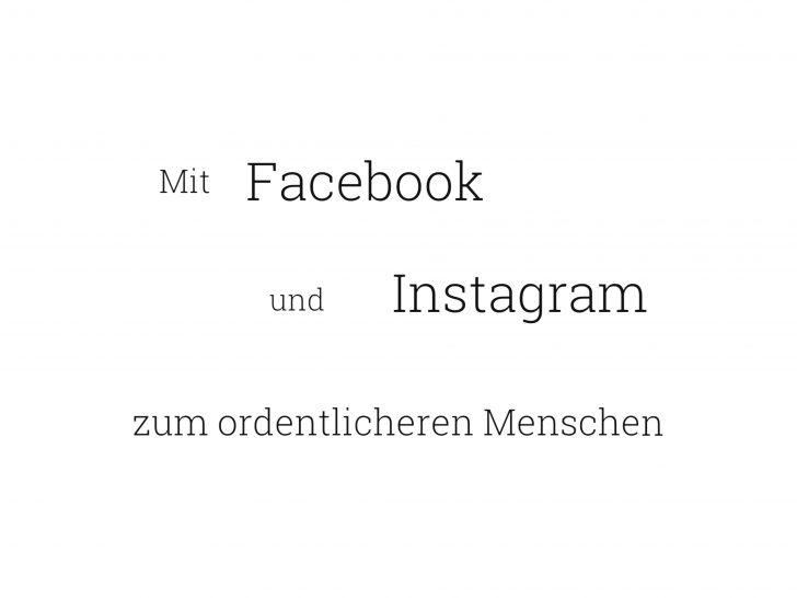 Facebook und Instagram machen dich zu einem ordentlicheren Menschen